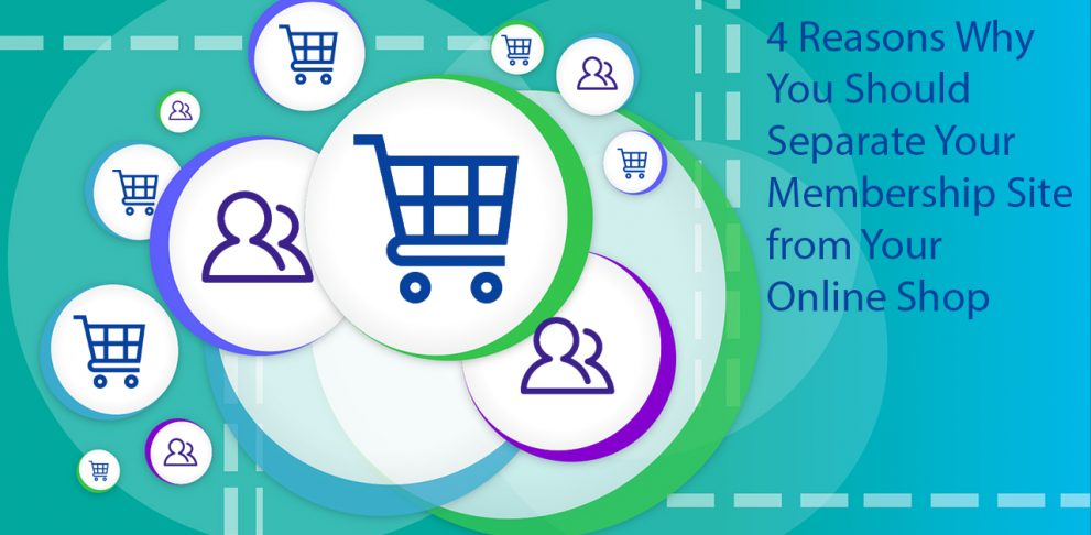 4 Good Reasons Why You Should Separate Your Membership Site from Your eCommerce Shop
