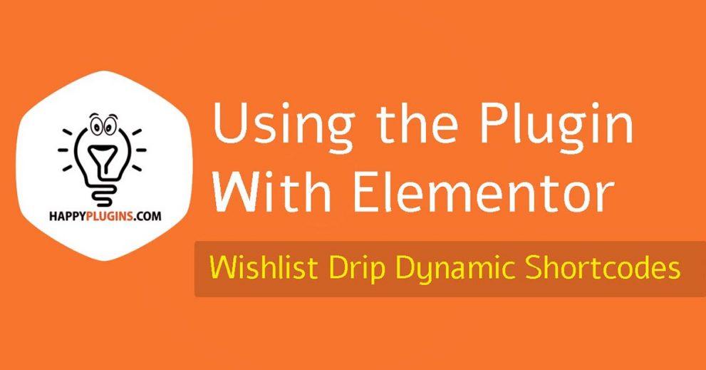Using Wishlist Drip Dynamic Shortcodes with Elementor
